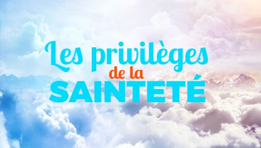 04 - Les privilèges de la sainteté