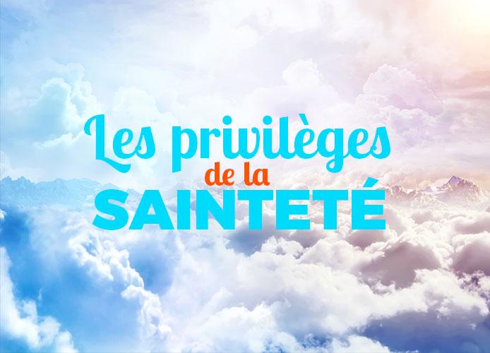 01- Les privilèges de la sainteté