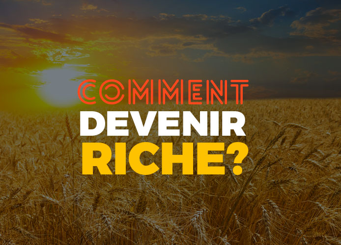 1- Comment devenir riche ?