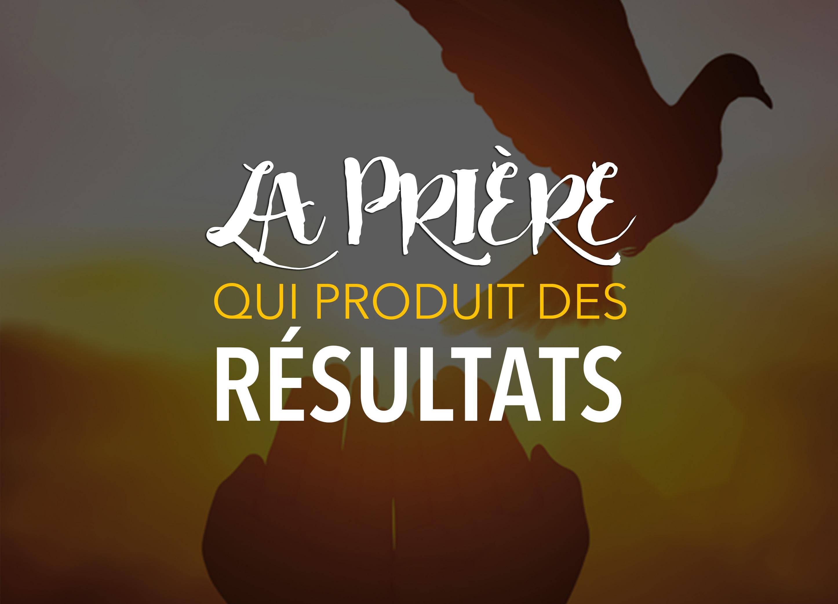 4- La prière qui produit des résultats