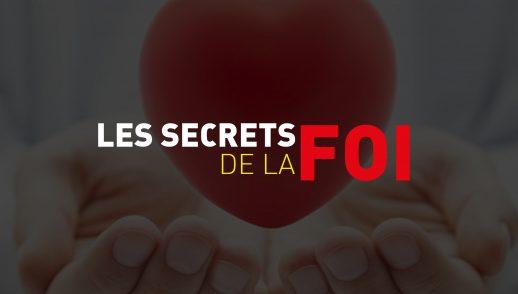 1- Les secrets de la foi