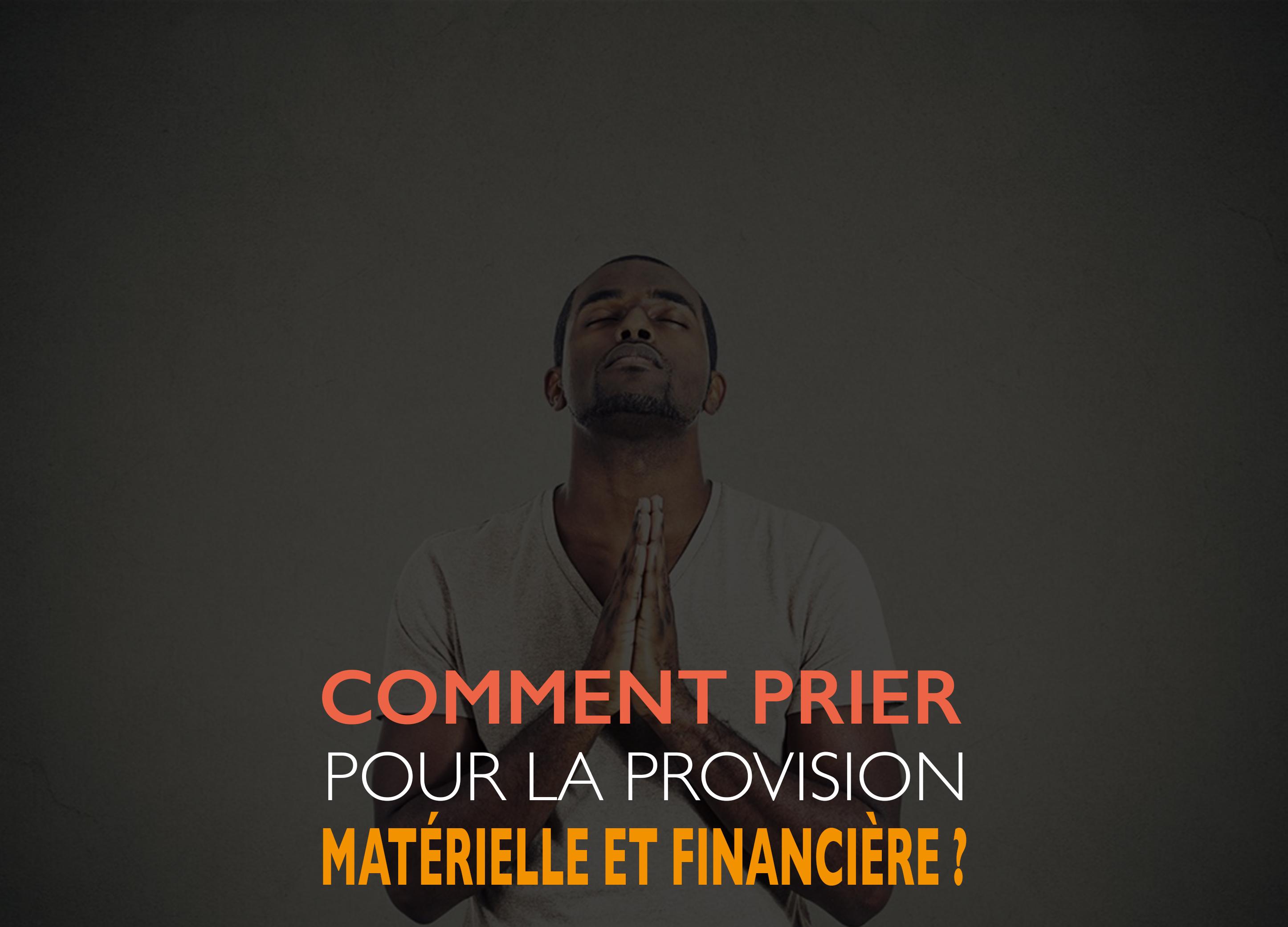 2- Comment prier pour la provision matérielle et financière ?