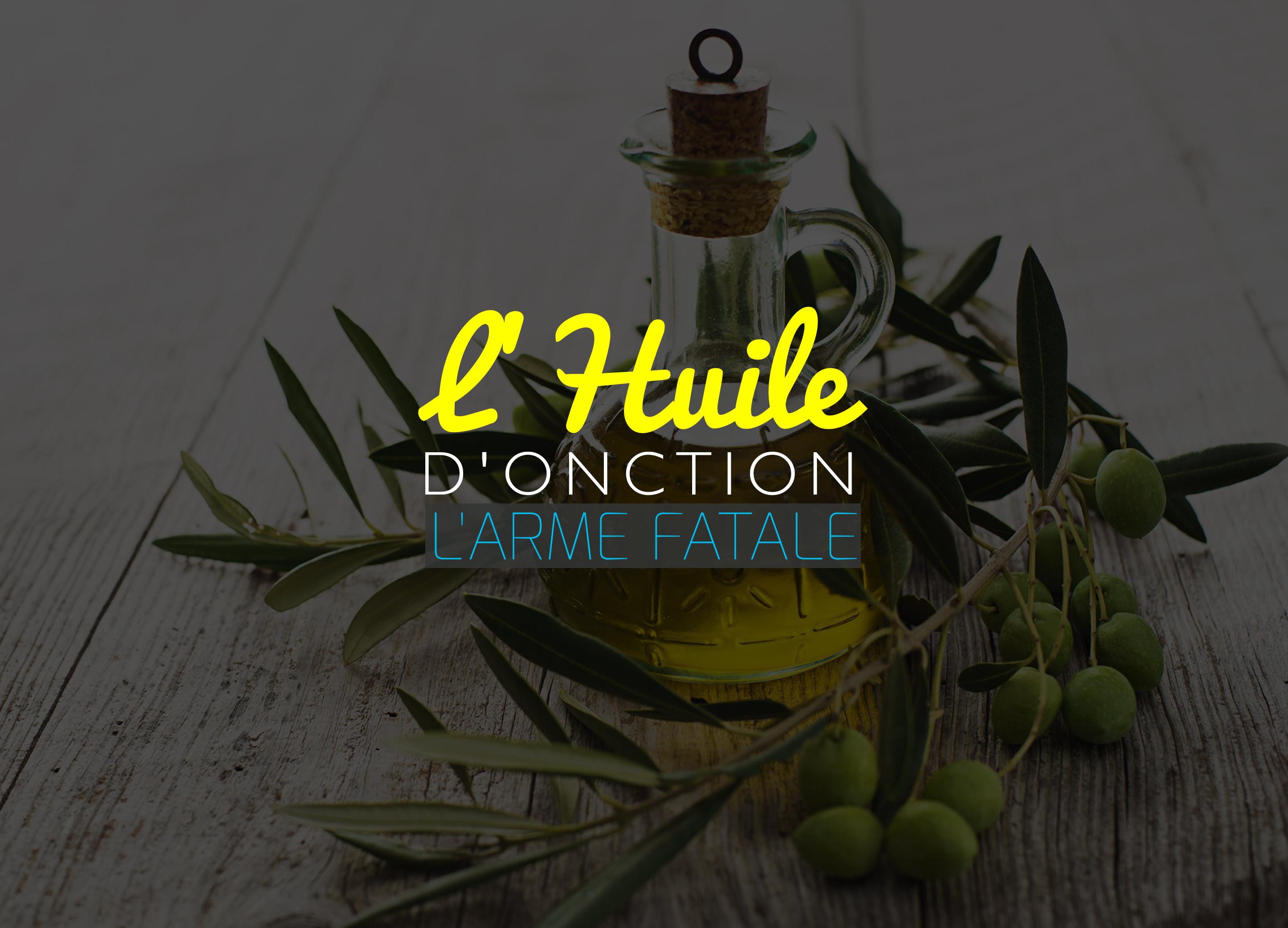 L'huile d'onction l'arme fatale