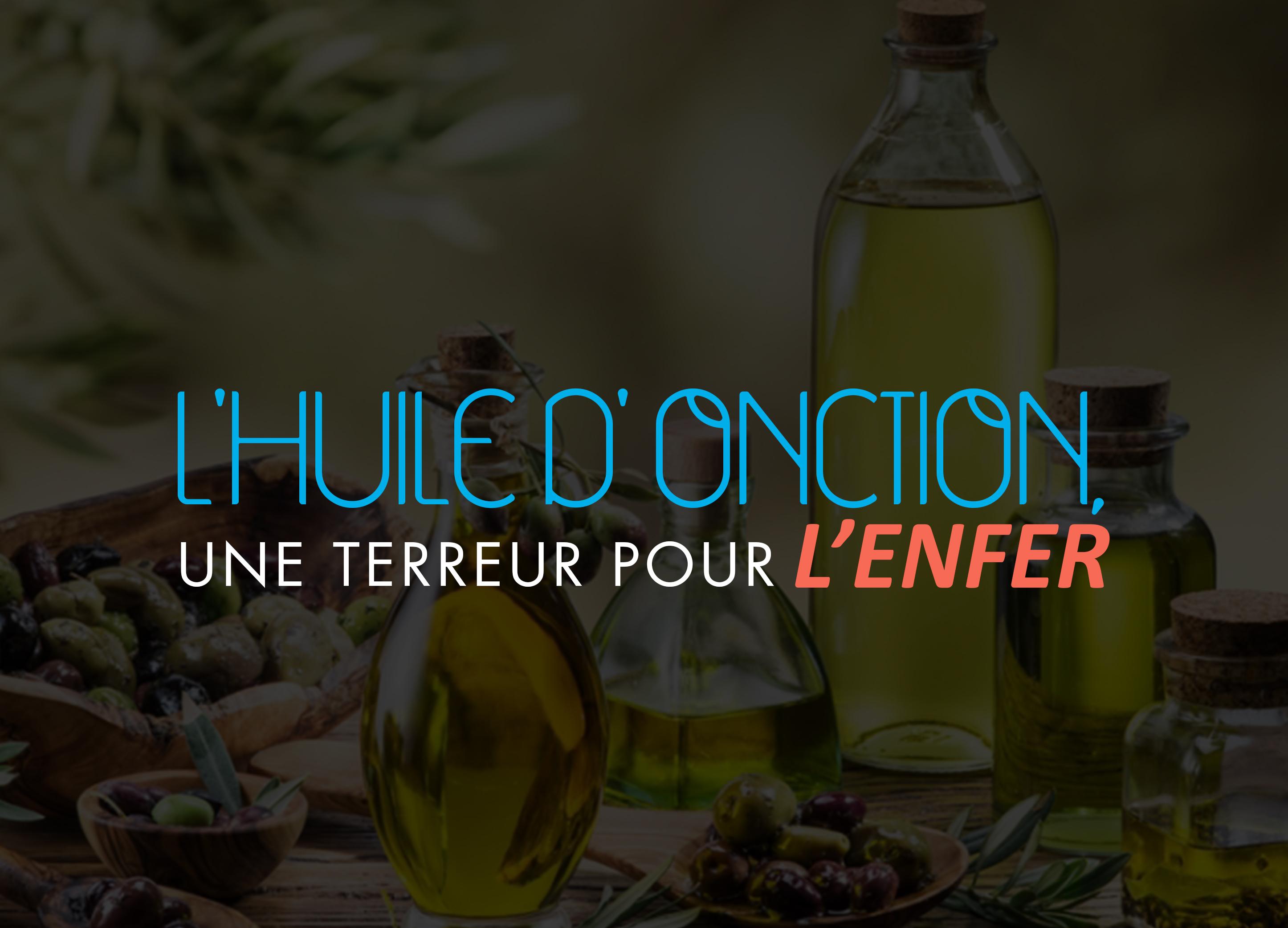 L'huile d' onction, une terreur pour l'enfer