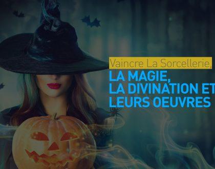 3- Vaincre la sorcellerie, la magie, la divination et leurs oeuvres