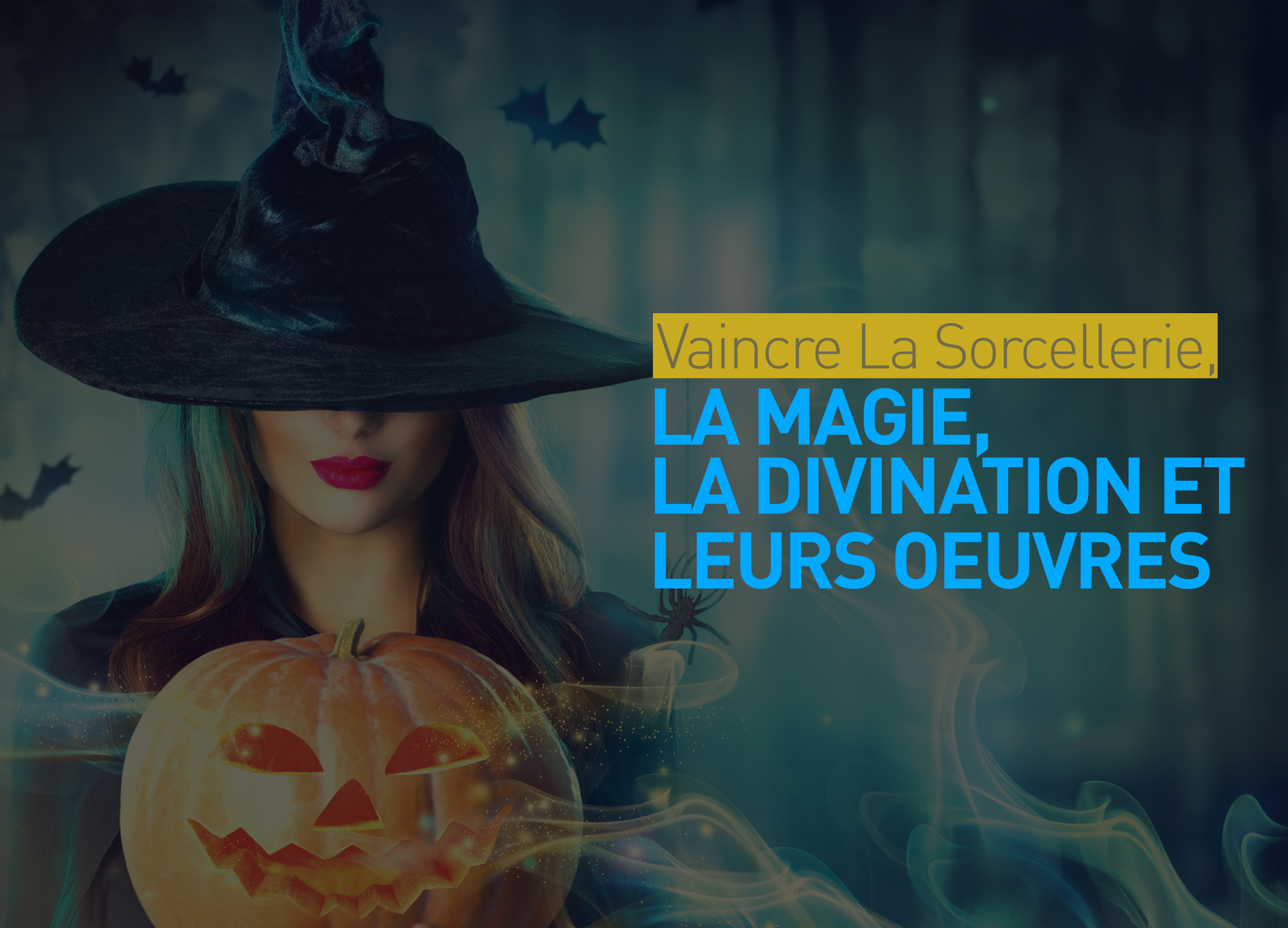 1- Vaincre la sorcellerie, la magie, la divination et leurs oeuvres