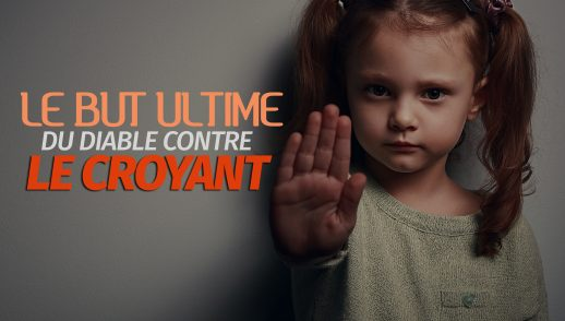 Le but ultime du diable contre le croyant