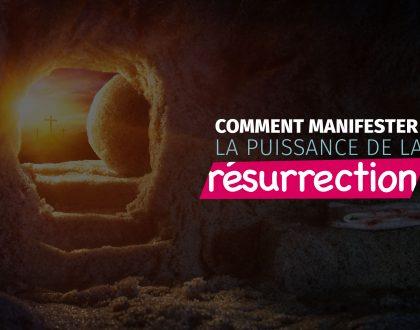 Comment manifester la puissance de la résurrection ?