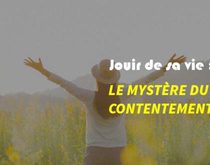JOUIR DE SA VIE : LE MYSTÈRE DU CONTENTEMENT