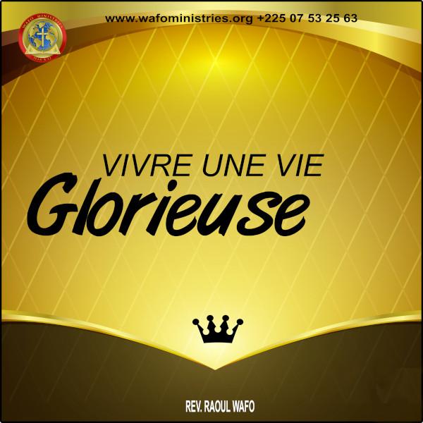 VIVRE UNE VIE GLORIEUSE (1/4)